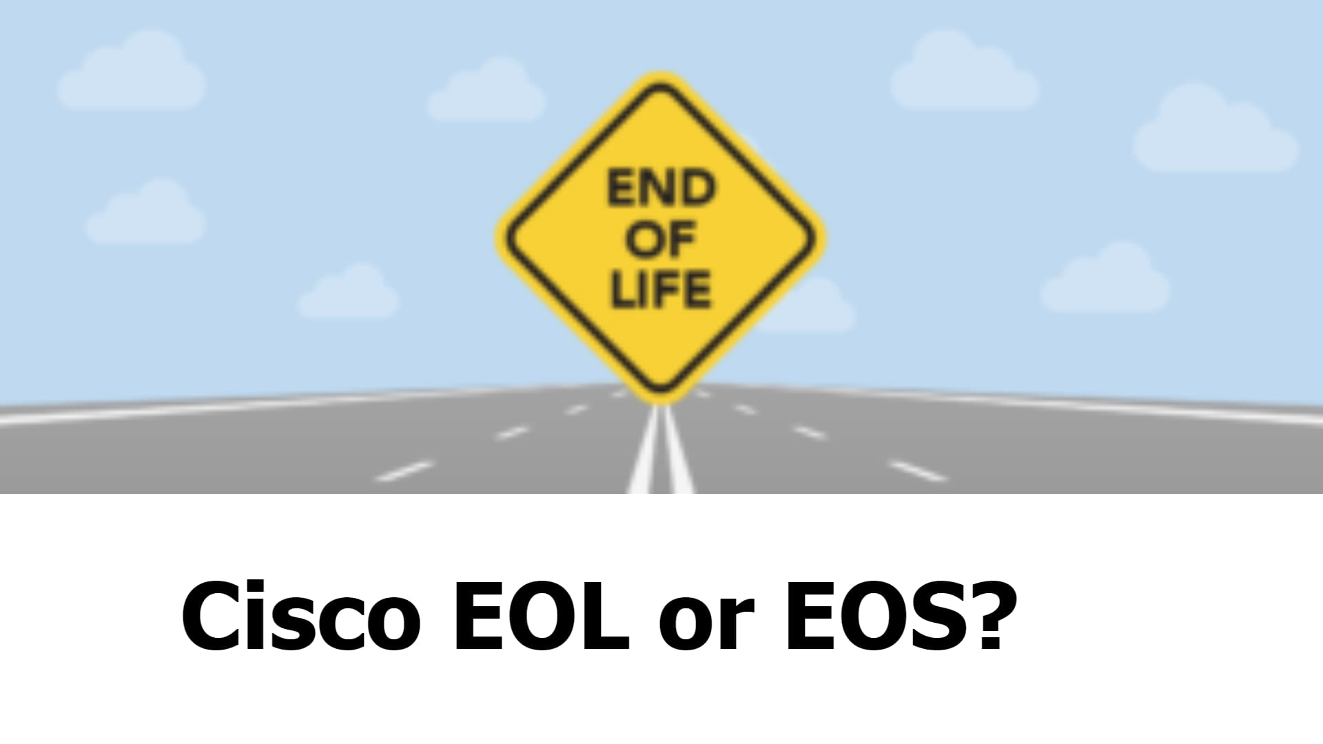 EOL warning on your Cisco Switches and Routers……What Now?